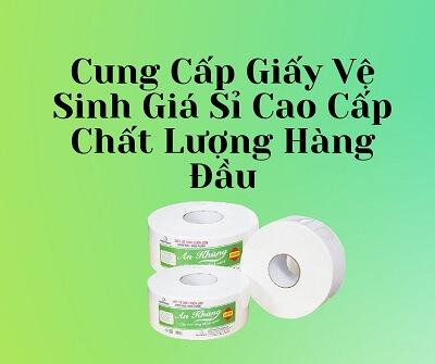 Cung cấp giấy vệ sinh giá sỉ cao cấp chất lượng tphcm