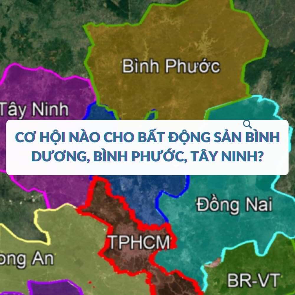 Cơ hội nào cho bất động sản Bình Dương Bình Phước Tây Ninh