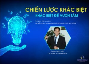CEO chia sẻ chủ đề: Chiến Lước Khác Biệt - Khác Biệt Để Vươn Tầm